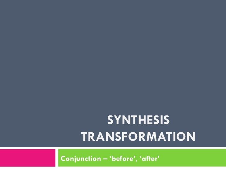 SYNTHESIS TRANSFORMATION Conjunction – 'before', 'after'