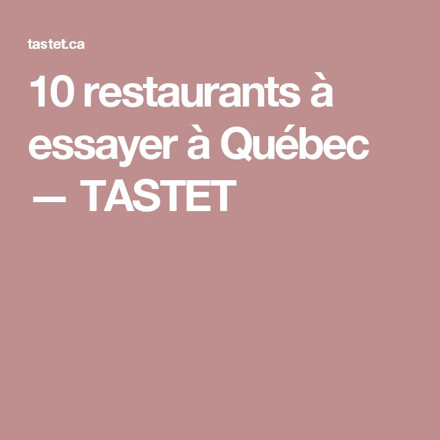 10 restaurants à essayer à Québec — TASTET
