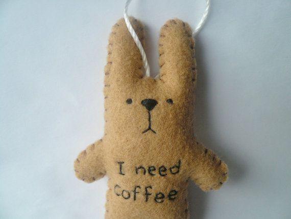 Adorable bunny ornament https://www.etsy.com/listing/90663498/i-need-coffee-funny-felt-ornament-tree
