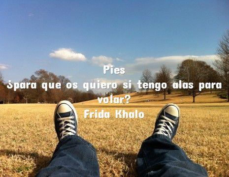 Pies ¿para que os quiero si tengo alas para volar?  Frida Khalo #frases #8demarzo