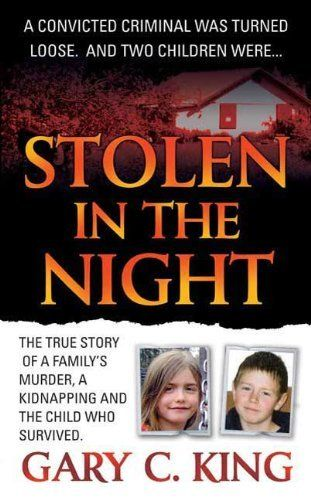 Stolen in the Night: The True Story of a Family's Murder, a Kidnapping and the Child Who Survived by Gary C. King, http://www.amazon.com/dp/B004WPGF7G/ref=cm_sw_r_pi_dp_7r1cqb0S6PSEY