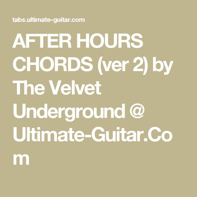 AFTER HOURS CHORDS (ver 2) by The Velvet Underground @ Ultimate-Guitar.Com
