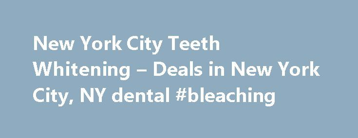 New York City Teeth Whitening – Deals in New York City, NY dental #bleaching  #dental bleaching # Teeth Whitening in New York City, NY Union Square Denta http://getfreecharcoaltoothpaste.tumblr.com