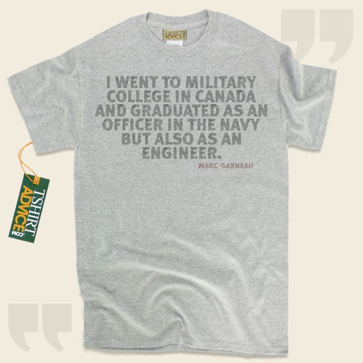 I went to military college in Canada and graduated as an officer in the Navy but also as an engineer.-Marc Garneau This amazing  quotation tee  is not going to go out of style. We present amazing  quote t shirts ,  words of intelligence tee shirts ,  beliefs t shirts , along with  literature... - http://www.tshirtadvice.com/marc-garneau-t-shirts-i-went-to-wisdom-tshirts/