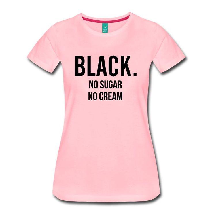 Black No Suagr no Cream - Women's Premium T-Shirt