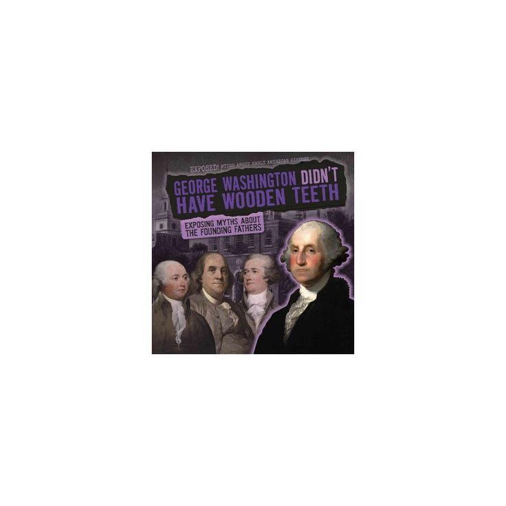 George washington wooden teeth on pinterest george washington george washington didnt have wooden teeth exposing myths about the founding fathers fandeluxe PDF
