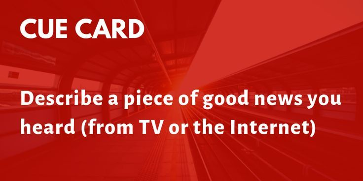 Describe A Piece Of Good News You Heard From Tv Or The Internet Cue Cards Good News New You