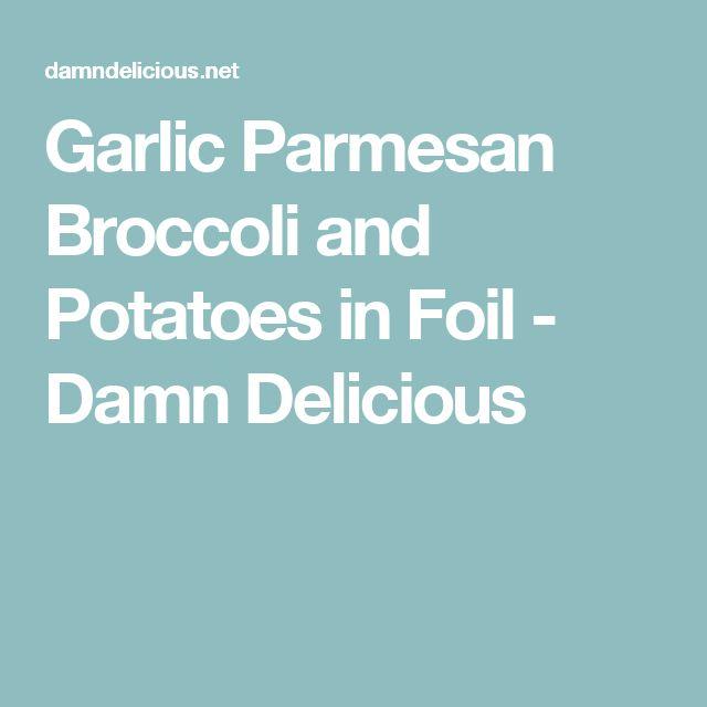 Garlic Parmesan Broccoli and Potatoes in Foil - Damn Delicious