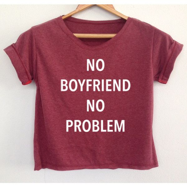 Crop No Boyfriend No Problem Shirt Funny Quote T Shirt Tumblr Tee... ($13) ❤ liked on Polyvore featuring tops, shirts, black, crop tops, women's clothing, shirts & tops, round top, black shirt, crop shirts and crop top