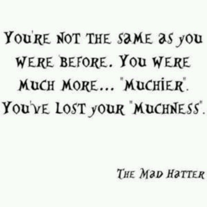 Love this quote. I think it says so much. Mad hatter, alice in wonderland