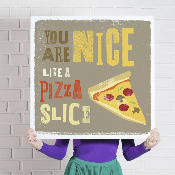 'You are Nice Like a Pizza Slice' poster  www.theniceassociates.com.au