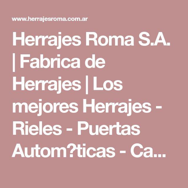 Herrajes Roma S.A. | Fabrica de Herrajes | Los mejores Herrajes - Rieles - Puertas Autom�ticas - Canastos del pa�s