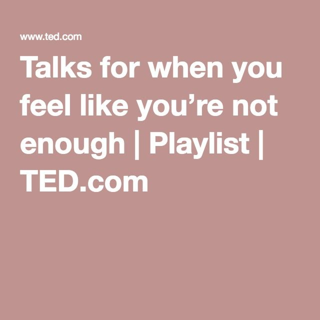 Talks for when you feel like you're not enough | Playlist | TED.com