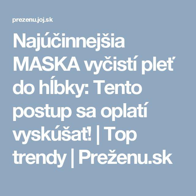 Najúčinnejšia MASKA vyčistí pleť do hĺbky: Tento postup sa oplatí vyskúšať! | Top trendy | Preženu.sk