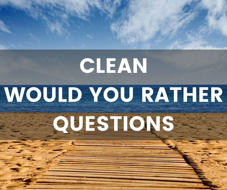 Clean would you rather questions