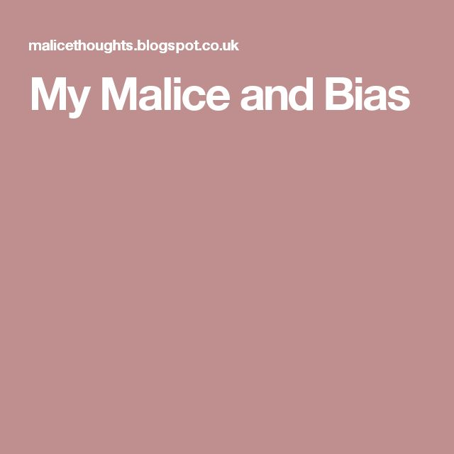 My Malice and Bias