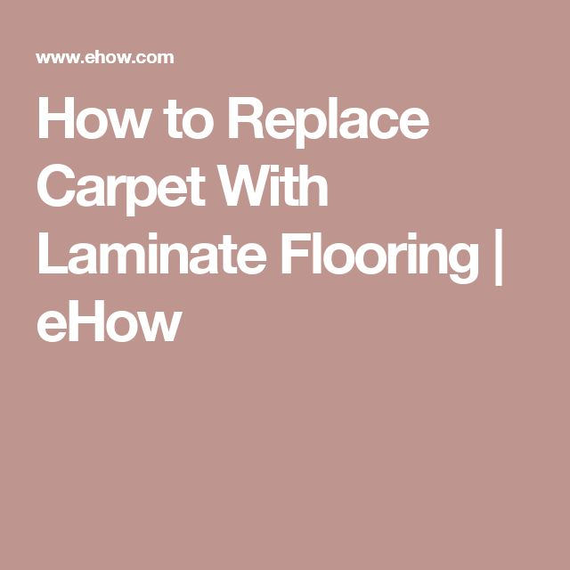 How to Replace Carpet With Laminate Flooring | eHow
