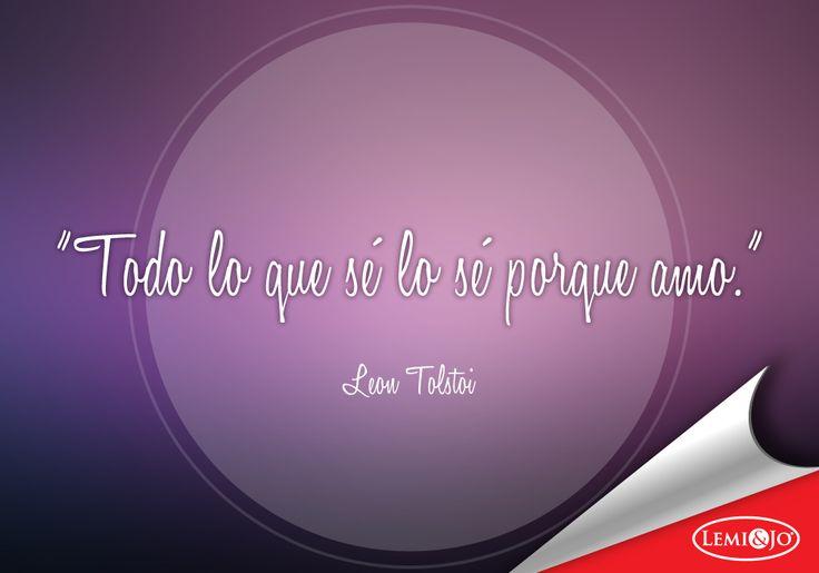 """""""Todo lo que sé lo sé porque amo."""" Leon Tolstoi #frases"""