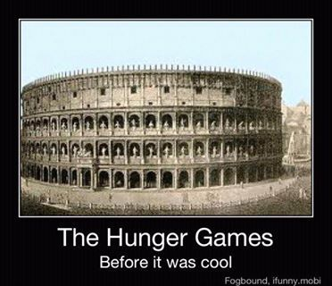 Funny since the Hunger Games is pretty much based off Ancient Rome, you know, fight-to-the-death, cornucopia, arena, names, etc.