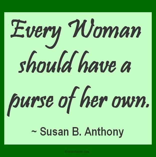 every woman should have a purse of her own susan b