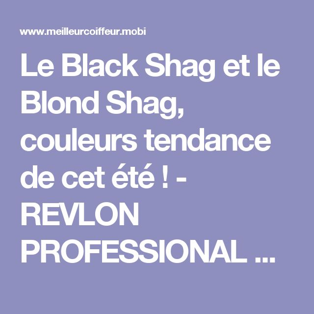 Le Black Shag et le Blond Shag, couleurs tendance de cet été ! - REVLON PROFESSIONAL Trend Zone