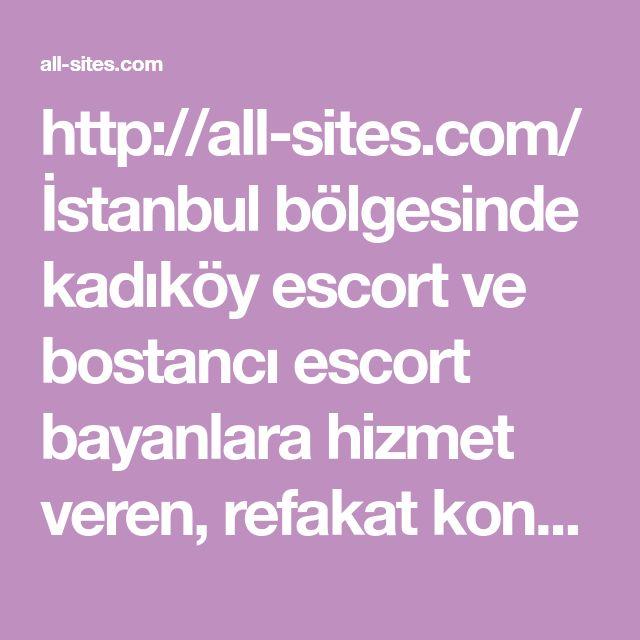 http://all-sites.com/  Istanbul b�lgesinde kadik�y escort ve bostanci escort bayanlara hizmet veren, refakat konusunda size en iyi sekilde yardimci olacak essiz partnerlere buradan ulasabilirsiniz.  #kadik�y #bostanci #escort