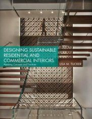 Designing Sustainable Residential and Commercial Interiors: Applying Concepts and Practices