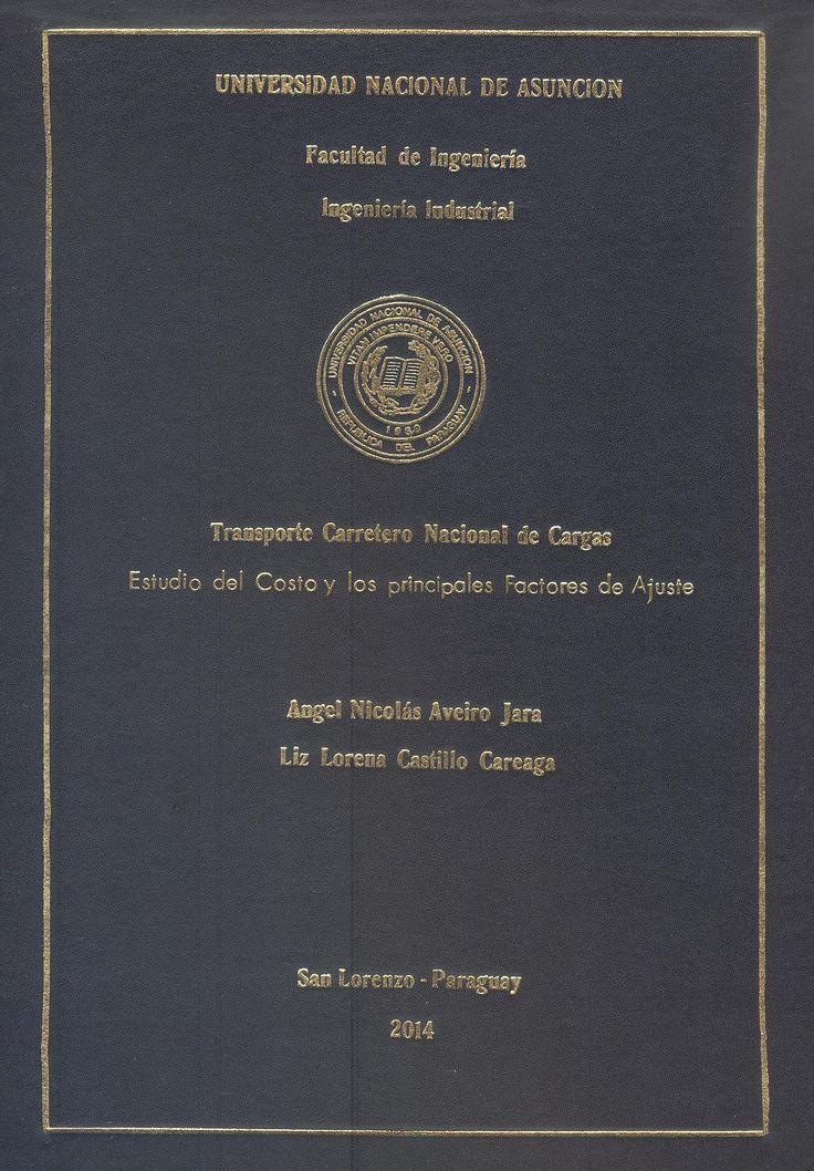 T1477          Aveiro Jara, Angel Nicolas y Castillo Careaga, Liz Lorena (2014).                   Transporte carretero nacional de cargas : Estudio del                  costo y los principales factores de ajuste. San Lorenzo                  FIUNA. 157 p.