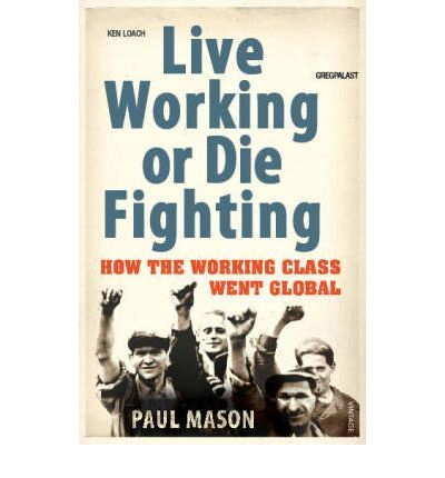 Live Working or Die Fighting  Globalisation has created a whole new working class - and they are reliving stories that were first played out a century ago. In Paul Mason tells the story of this new working class. Blending exhilarating historical narrative with reportage from today's front line, he links the lives of 19th-century factory girls with the lives of teenagers in a giant Chinese mobile phone factory;
