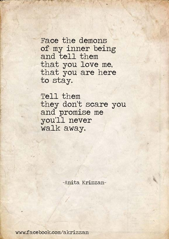 Face the demons of my inner being and tell them that you love me.