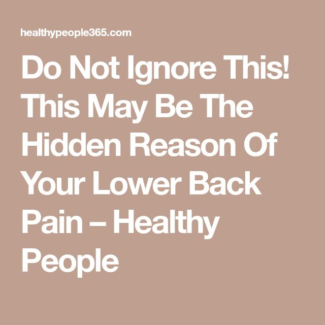 Do Not Ignore This! This May Be The Hidden Reason Of Your Lower Back Pain – Healthy People