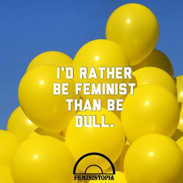 Personality, feminist, dull, dull people, feminist are feirce, fearless, go getters, feminists are not boring. More original quotes @feministopia