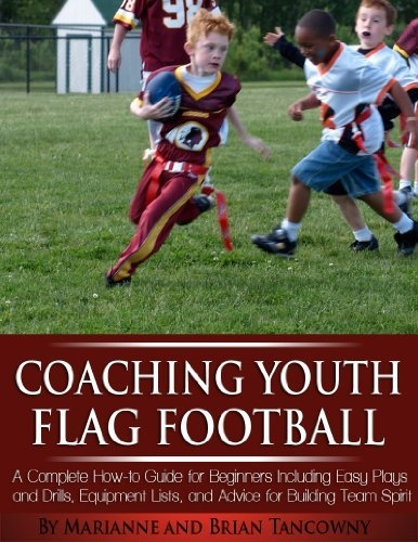 Coaching Youth Flag Football - A Complete How to Guide for Beginners - Including Easy Plays and Drills, Equipment Lists and Advice for Building Team Spirit by Brian Tancowny, http://www.amazon.com/dp/B00CC5FCS6/ref=cm_sw_r_pi_dp_4X-Jrb15FBWFH