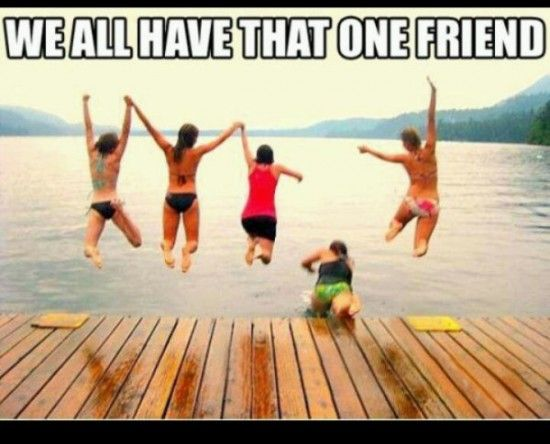 We All Have That One Friend...  @Madi Neuman @Kassi Peterson @Peyton Benson @Shyann Ferguson @Aiyana Twigg