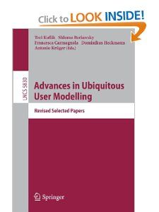 Advances in Ubiquitous User Modelling: Revised Selected Papers (Lecture Notes in Computer Science / Information Systems and Applications, incl. Internet/Web, and HCI) by Tsvi Kuflik. $13.99. Edition - 2009. Publication: December 15, 2009. Publisher: Springer; 2009 edition (December 15, 2009)