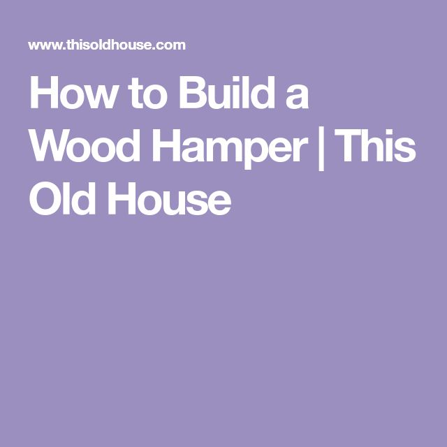 How to Build a Wood Hamper | This Old House