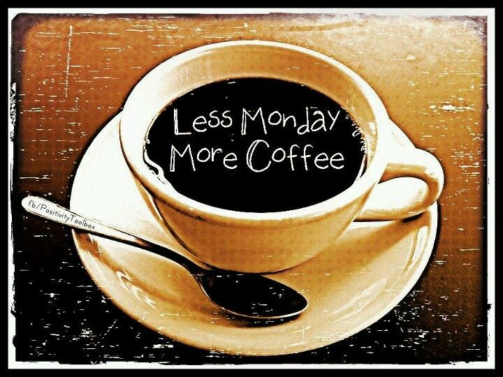 Less Monday More Coffee Cafe Pinterest Love And Drinks