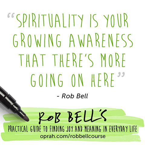 Spirituality is your growing awareness that there's more going on here. — Rob Bell