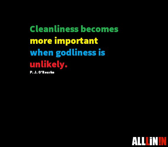 Funny quote about cleanliness by P. J. O'Rourke.
