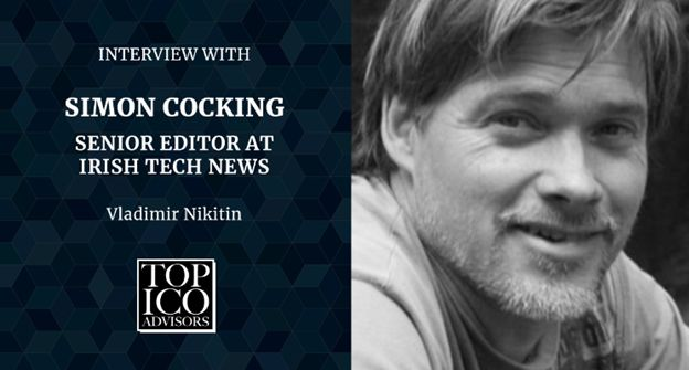 By Vladimir Nikitin (TOP ICO Advisor from the companyTop ICO Advisors). Today, I have the pleasure of interviewing Simon Cocking, the ?1 rated Expert on ICObench and Senior Editor at Irish Tech News among other works. Could you tell us briefly about your background? I have worked as an advisory board member for over 50 [ ]