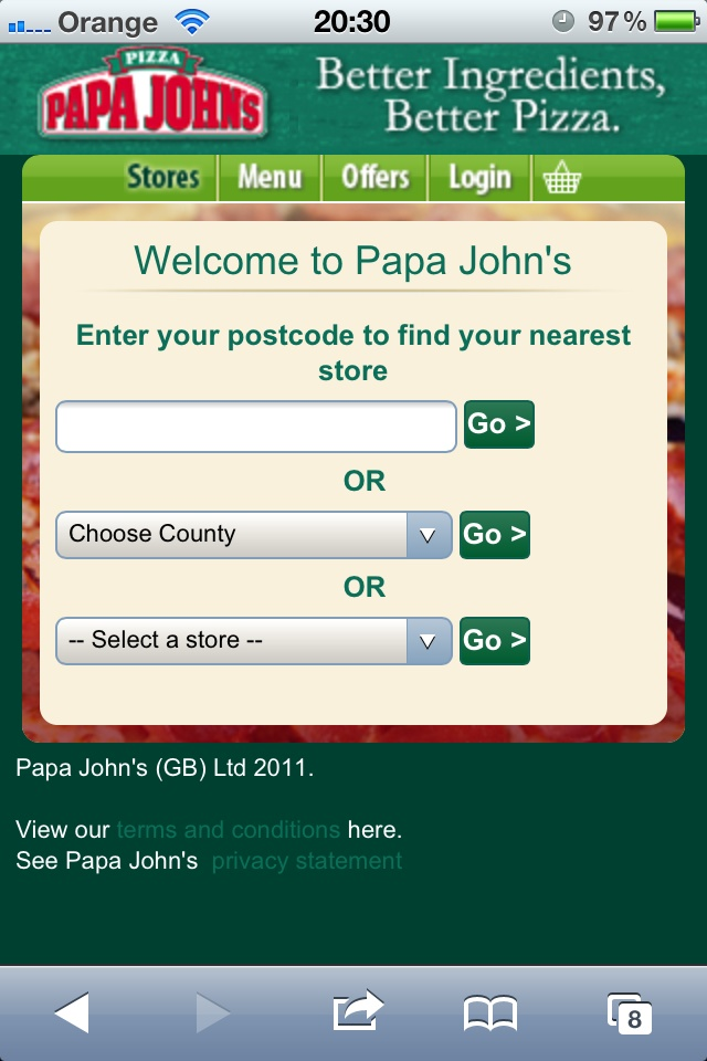 Papa Johns Pizza Restaurant mobile website. Restaurant businesses that are part of a large franchise organisation frequently have a search page for the nearest restaurant as their home page. Ideally, a franchised restaurant should have a touch to call button as mobile users prefer not to fill out forms if possible