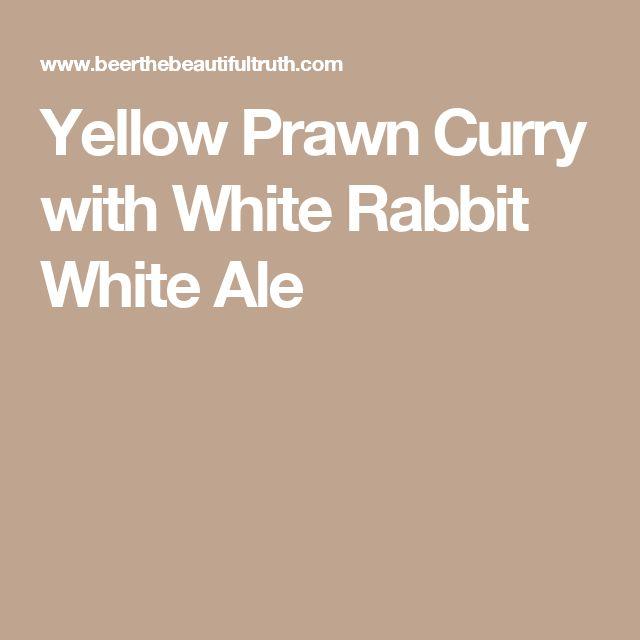 Yellow Prawn Curry with White Rabbit White Ale