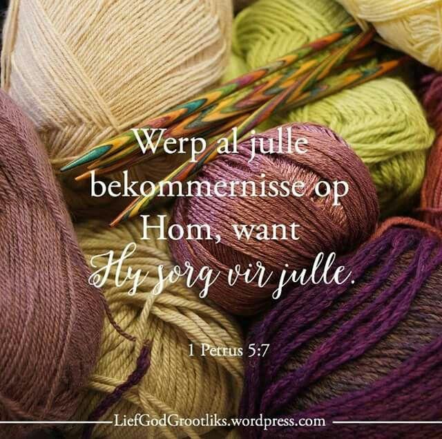 1 Petrus 5:7 Werp al julle bekommernisse op Hom, want Hy sorg vir julle.   God belowe om vir ons te sorg.