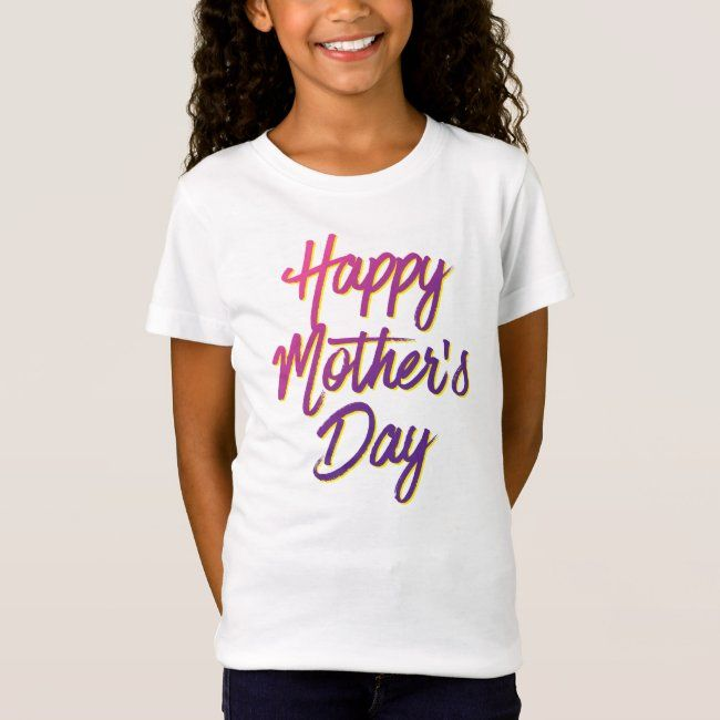 Happy Mother S Day On Girl S T Shirt Zazzle Com In 2020 Girls Tshirts Mothers Fashion Mother Tshirts