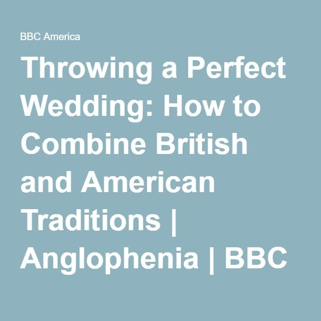 Throwing a Perfect Wedding: How to Combine British and American Traditions   Anglophenia   BBC America