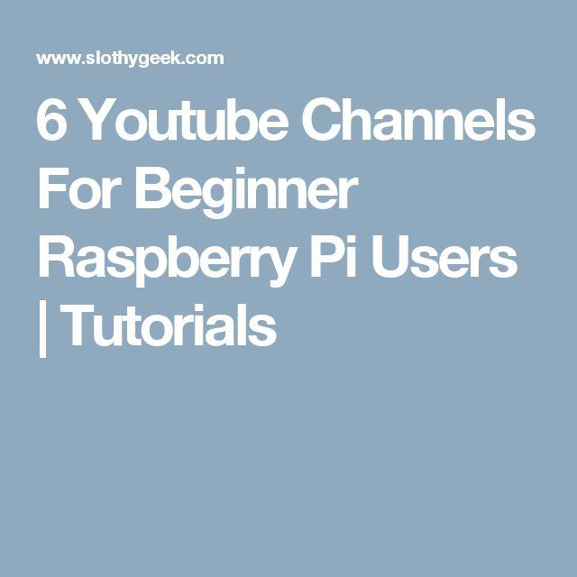 6 Youtube Channels For Beginner Raspberry Pi Users | Tutorials