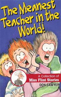 Miss Flint The Meanest Teacher in the World! by Don Sawyer - Is Miss Flint REALLY the Meanest Teacher in the World? The 4th grade kids of Haywood Elementary think so. Do they just give up or do they get even?