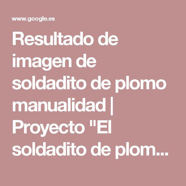 """Resultado de imagen de soldadito de plomo manualidad   Proyecto """"El soldadito de plomo""""   Pinterest   Imagenes de soldados y Soldados"""
