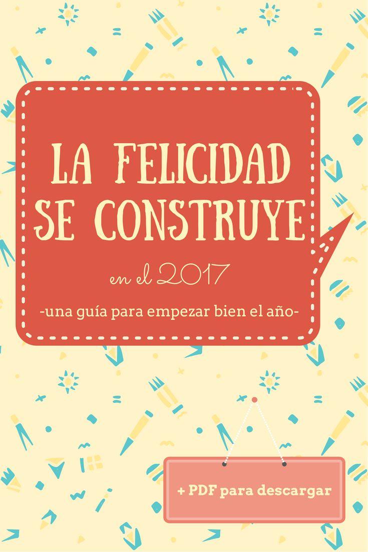 La felicidad se construye en el 2017, una guía con PDF gratuito para que sea tu mejor año