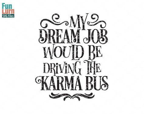 My dream job would be driving the Karma Bus svg, funny, karma quote, southern, Christian, sarcastic, sarcasm, Karma svg png dxf eps zip